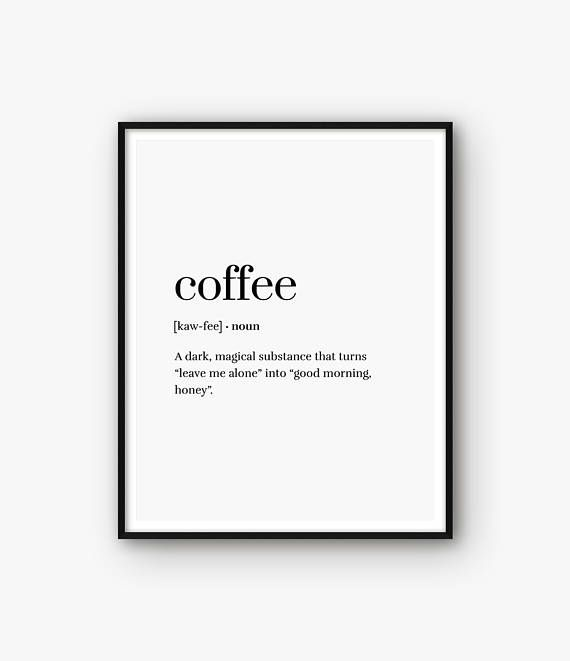 ◆ PRINT TEXT Coffee - A dark, magical substance that turns leave me alone into good morning, honey Coffee Print, Coffee Definition Print, Coffee Poster, Coffee Quote, Coffee Wall Art, Coffee Printable, Word Definition, Coffee Dictionary ◆ INSTANT DOWNLOAD Please note, this is a