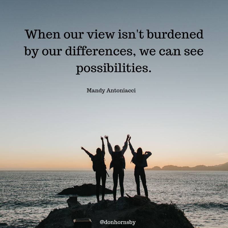 When Our View Isn T Burdened By Our Differences We Can See