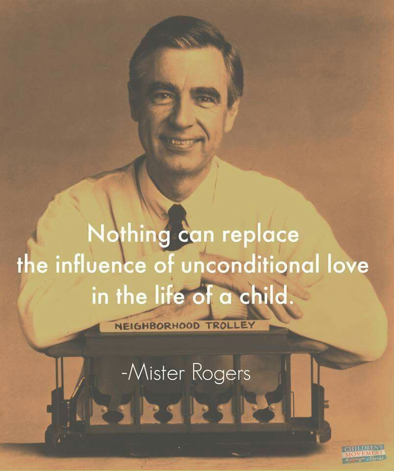 Nothing Can Replace The Influence Of Unconditional Love In The Life Of A Child Mr Rogers Fred Rogers Mister Rogers Neighborhood