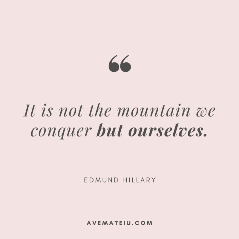 It is not the mountain we conquer but ourselves. - Edmund Hillary Quote 334   Ave Mateiu