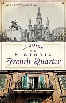 A Guide to the Historic French Quarter