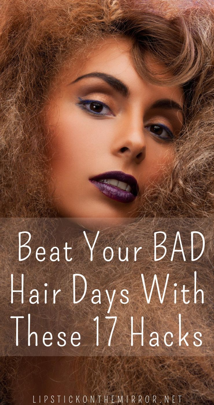 17 Easy Hacks For When You Are Having A Bad Hair Day – Lipstick on The Mirror