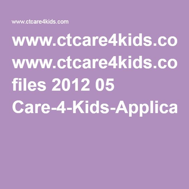 wwwctcare4kids files 2012 05 Care-4-Kids-Application-Formpdf - application form in pdf