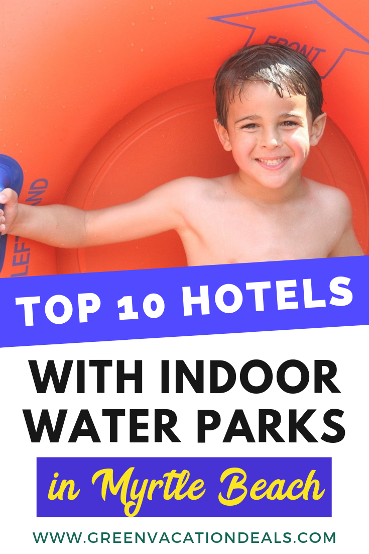 Top 10 Hotels with Indoor Water Parks Myrtle Beach SC