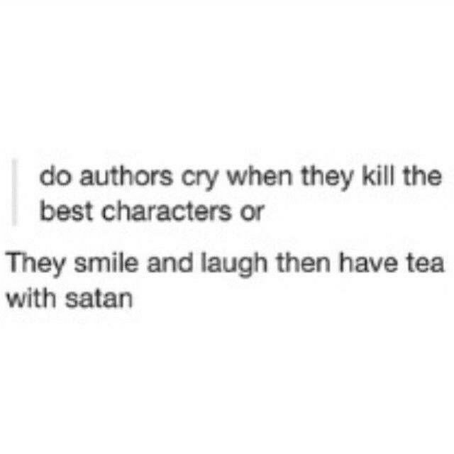 As a writer, I can confirm. It makes us cry. But we love it. And writing cliffhangers. I LOVE writing cliffhangers.