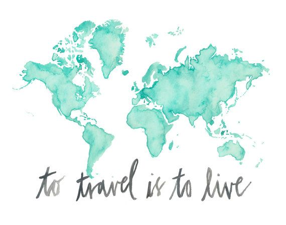 5x7 Or 8 5x11 To Travel Is To Live Watercolor Map Print