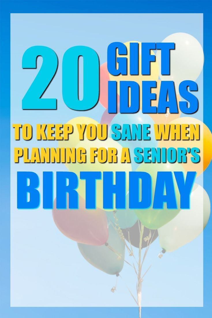 20 Gift Ideas To Keep You Sane When Planning For A Seniors Birthday