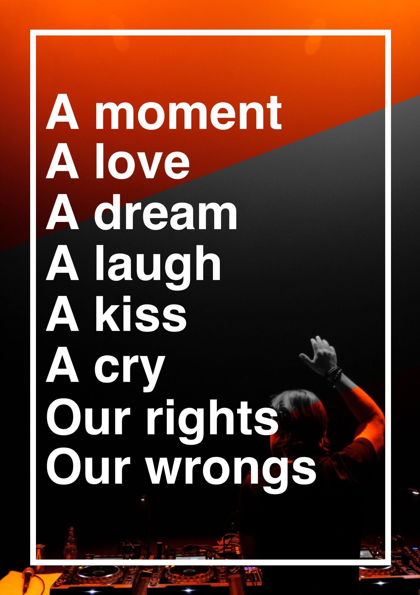A Moment A Love A Dream A Laugh A Kiss A Cry Our Rights Our