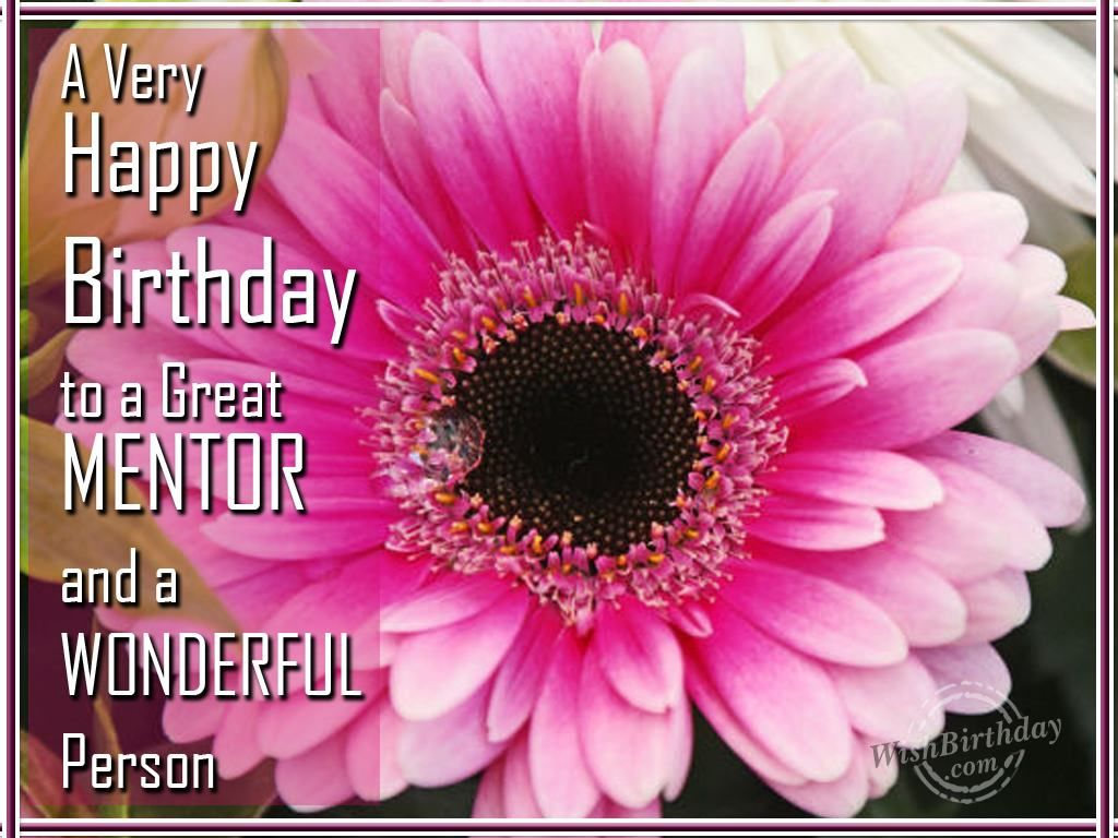 Happy Birthday To A Great Mentor Very Happy Birthday Birthday Wishes For Mentor Birthday Wishes