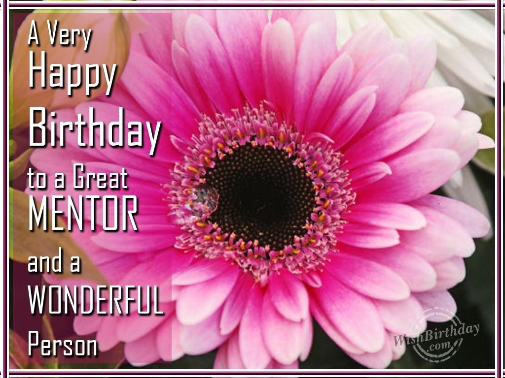 Happy Birthday To A Great Mentor Birthday Happy Birthday Wishes