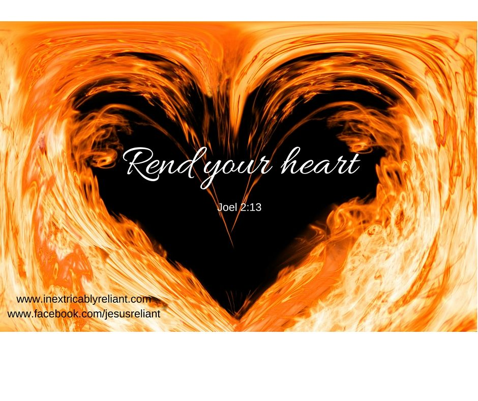Rend your heart and not your garments    Joel 2:13 | Bible