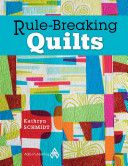 Rule Breaking Quilts - Kathryn Schmidt (2213)