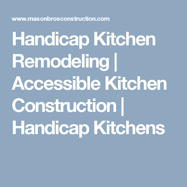 Handicap Kitchen Remodeling | Accessible Kitchen Construction | Handicap Kitchens