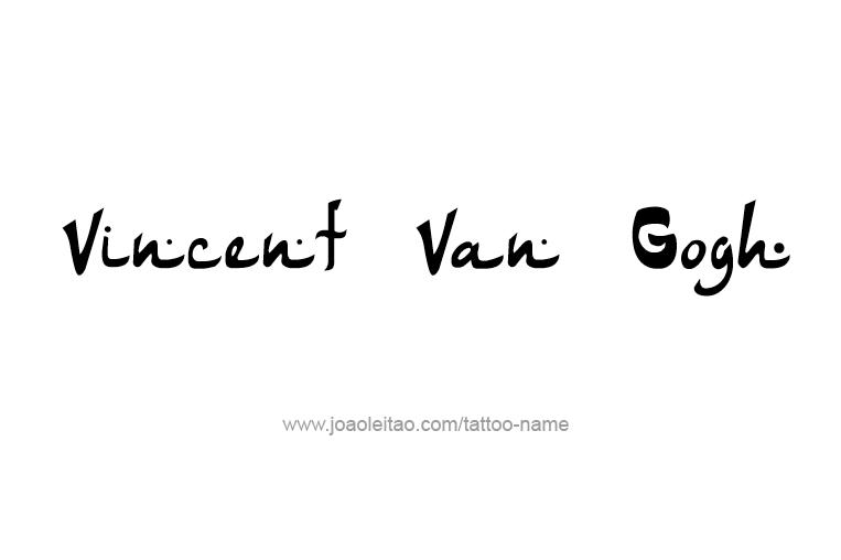Vincent Van Gogh Artist Name Tattoo Designs Tattoos With Names Vincent Van Gogh Van Gogh Van Gogh Tattoo