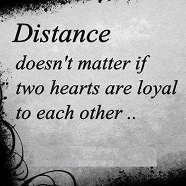 Distance Doesn T Matter If Two Hearts Are Loyal To Each Other Other Loyal Quotes Quotes Goodbye Quotes