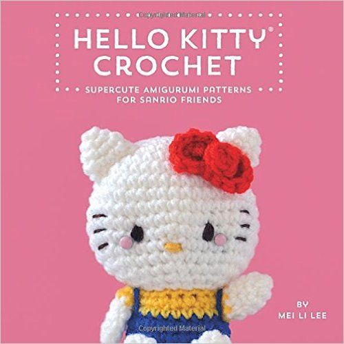 Hello Kitty Crochet: Supercute Amigurumi Patterns for Sanrio Friends ...