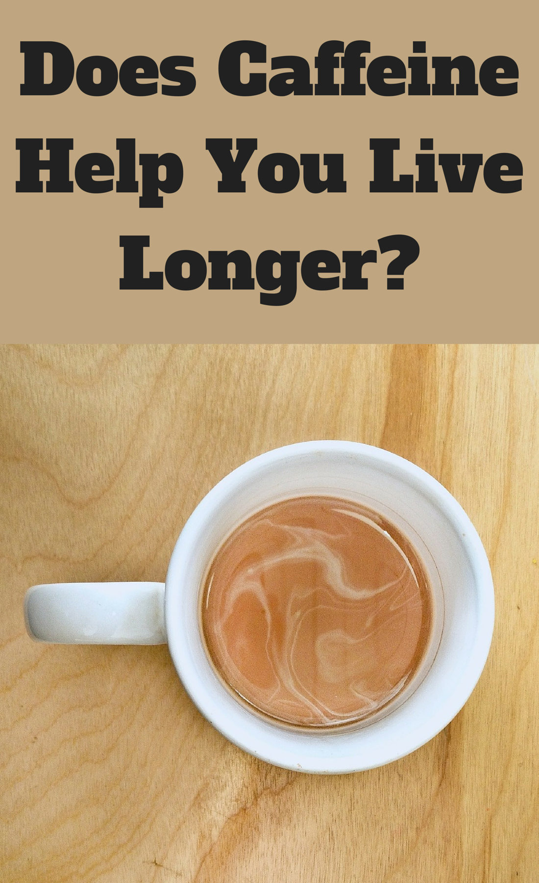 Does Caffeine Help You Live Longer Everyday Health Live Long Healthy Lifestyle Tips Detox Diet