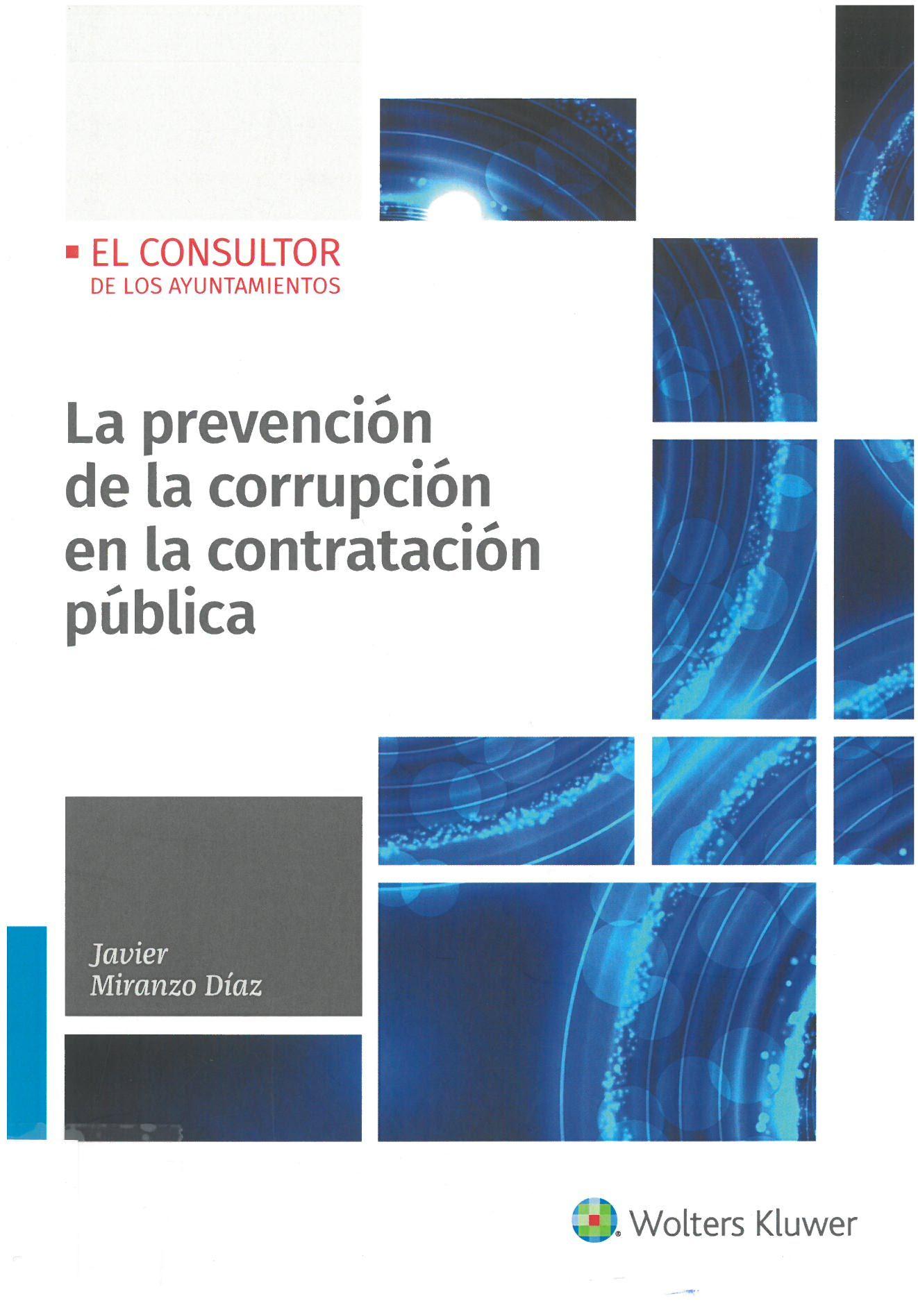 Miranzo Díaz Javier La Prevención De La Corrupción En La Contratación Pública Las Rozas Madrid Wolters Kluwer 2019 290 P Prevencion