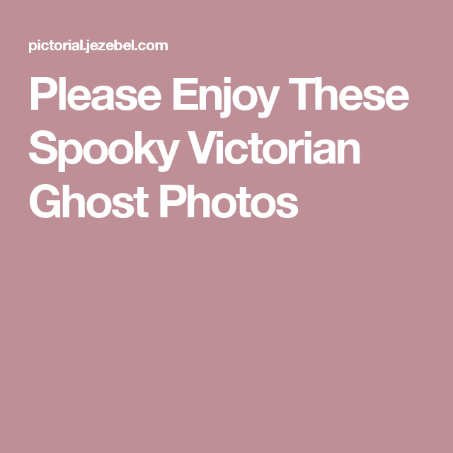 Photo of Please Enjoy These Spooky Victorian Ghost Photos