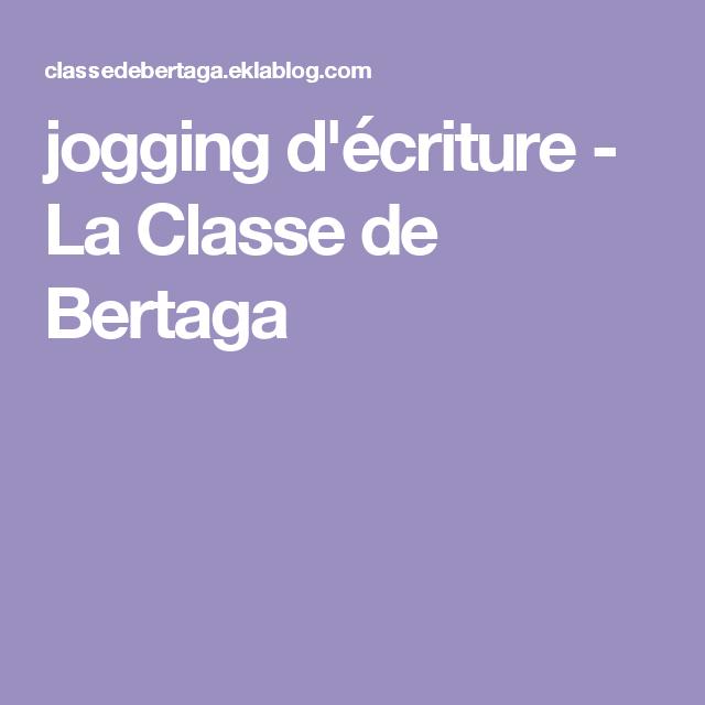 jogging d'écriture - La Classe de Bertaga