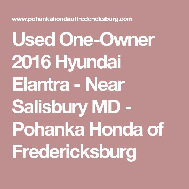 Used One Owner 2016 Hyundai Elantra   Near Salisbury MD   Pohanka Honda Of  Fredericksburg