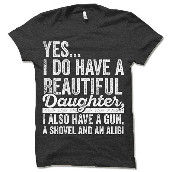 a7175b96dc Yes I Do Have a Beautiful Daughter Shirt. Cool Christmas or Father's Day  Gift for Dad. Funny T-Shirt