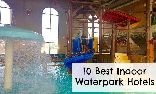 10 Best Indoor Waterpark Hotels Via Kidventurous
