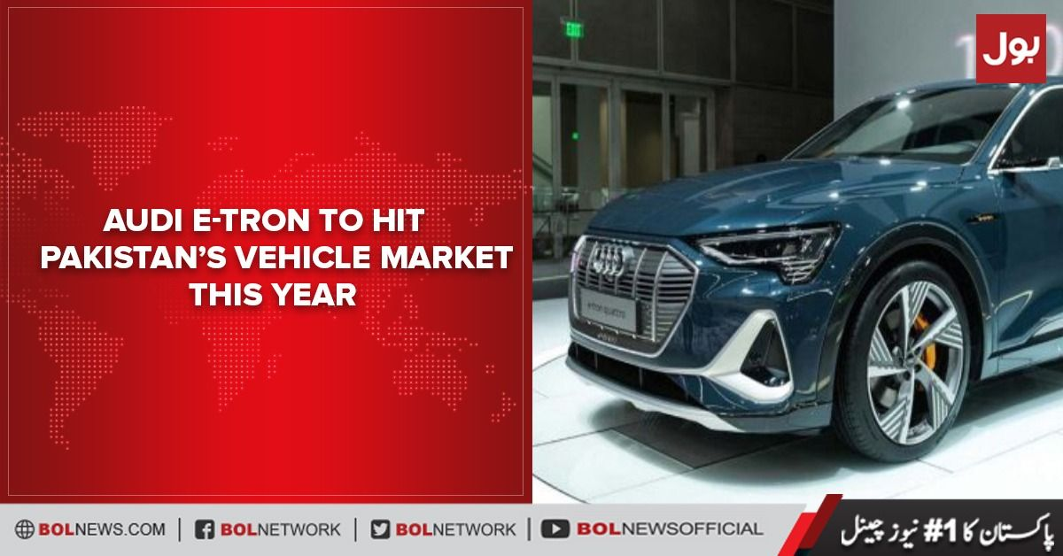 Audi E Tron To Hit Pakistan S Vehicle Market This Year In 2020 Audi E Tron Audi E Tron