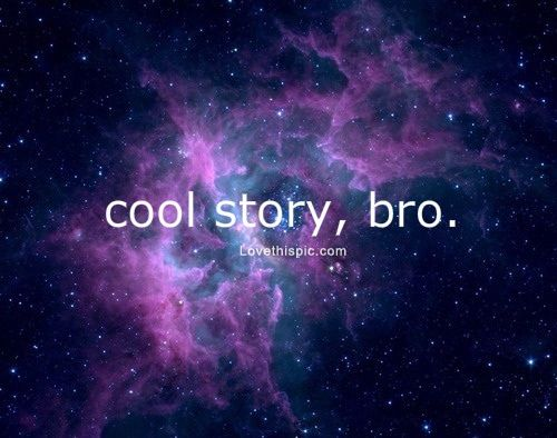 Cool Story Bro Life Quotes Funny Quotes Quote Life Funny Quotes Cool Story Bro Nebula Galaxy Tumblr Backgrounds Space Stars