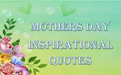 best mothers day quotes,mothers day inspirational quotes,mothers day