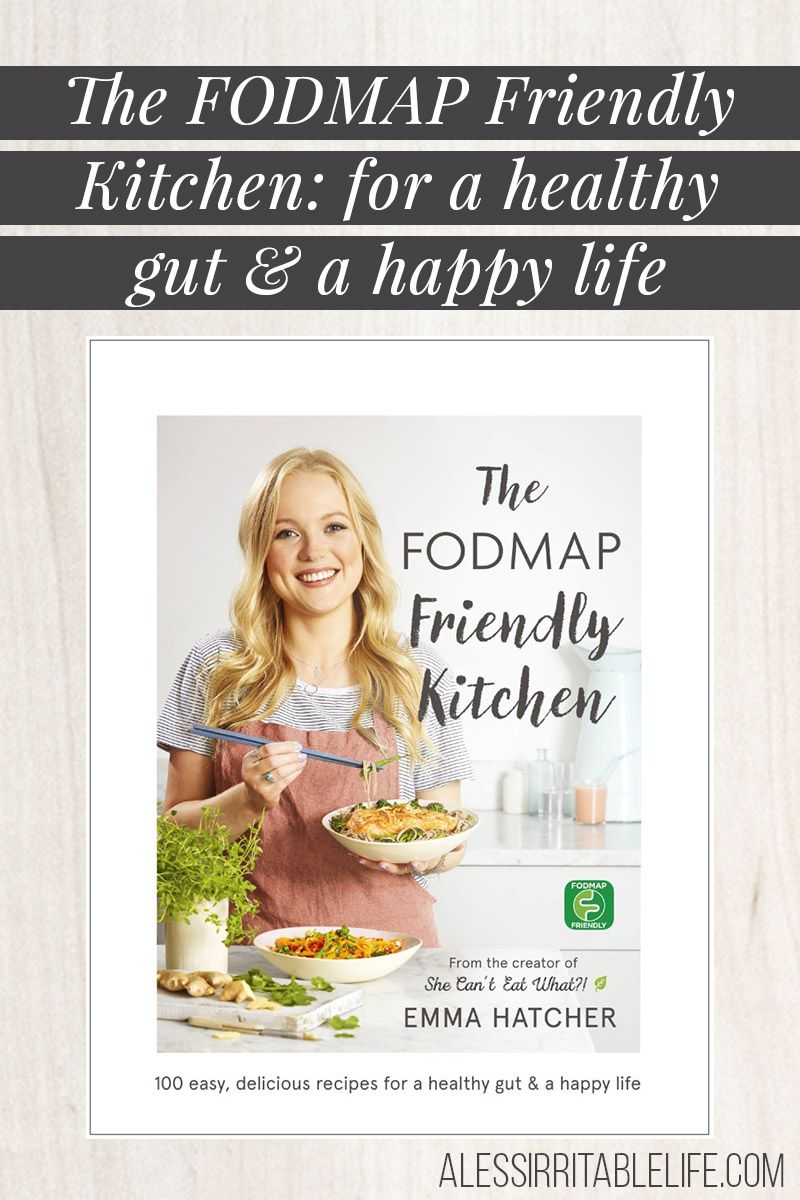 The Fodmap Friendly Kitchen By Emma Hatcher For A Healthy Gut A Happy Life A Less Irritable Life Easy Delicious Recipes Fodmap Fodmap Recipes