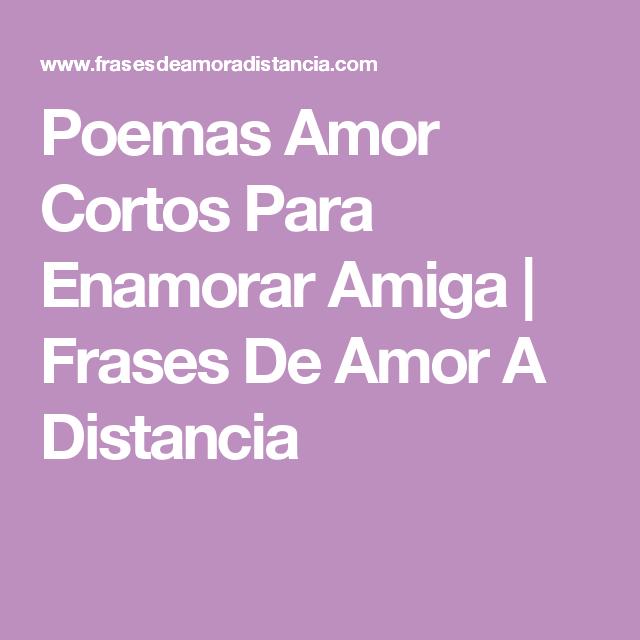Poemas Amor Cortos Para Enamorar Amiga Frases De Amor A Distancia