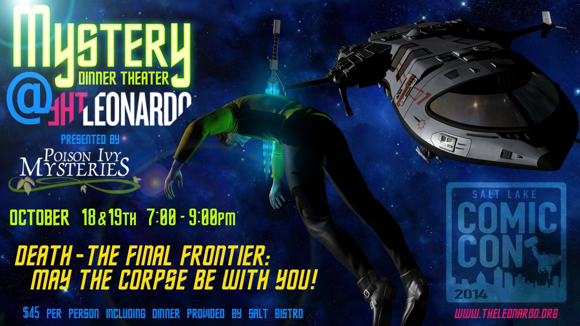 EVENT: October 18 + 19, Mystery Dinner Theater at The Leonardo. Death - The Final Frontier: May the Corpse Be With You! Info: http://www.theleonardo.org/programs/mystery-dinner  #SLC #Utah
