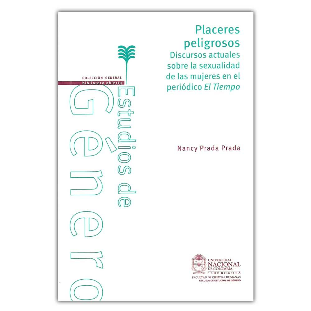 Placeres peligrosos discursos actuales sobre la sexualidad de las mujeres – Nancy Prada Prada - Universidad Nacional de Colombia  http://www.librosyeditores.com/tiendalemoine/3890-placeres-peligrosos-discursos-actuales-sobre-la-sexualidad-de-las-mujeres-9789587615579.html  Editores y distribuidores