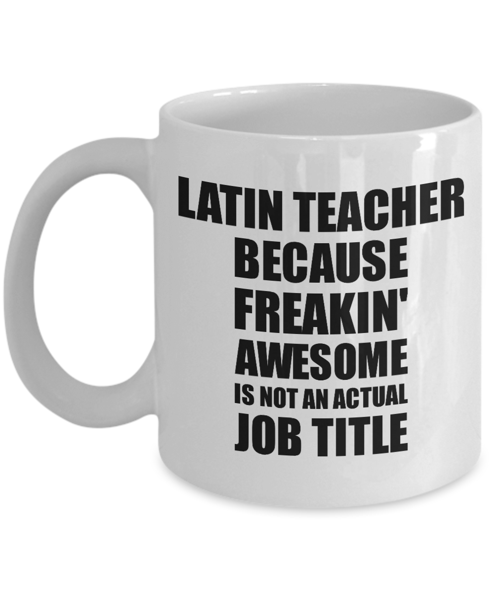 Latin Teacher Mug Freaking Awesome Funny Gift Idea for Coworker Employee Office Gag Job Title Joke Coffee Tea Cup