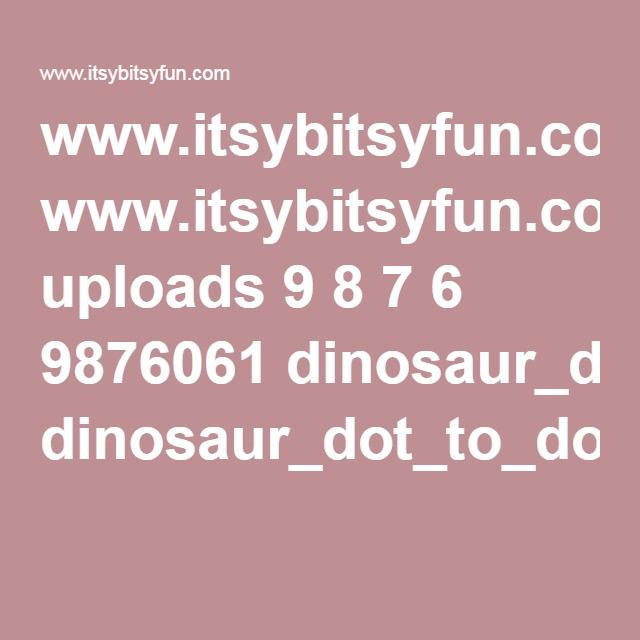 www.itsybitsyfun.com uploads 9 8 7 6 9876061 dinosaur_dot_to_dot_0315.pdf