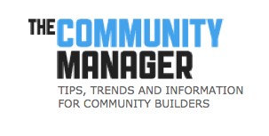 The Community Manager - Tips, Trends and Information for Community Builders