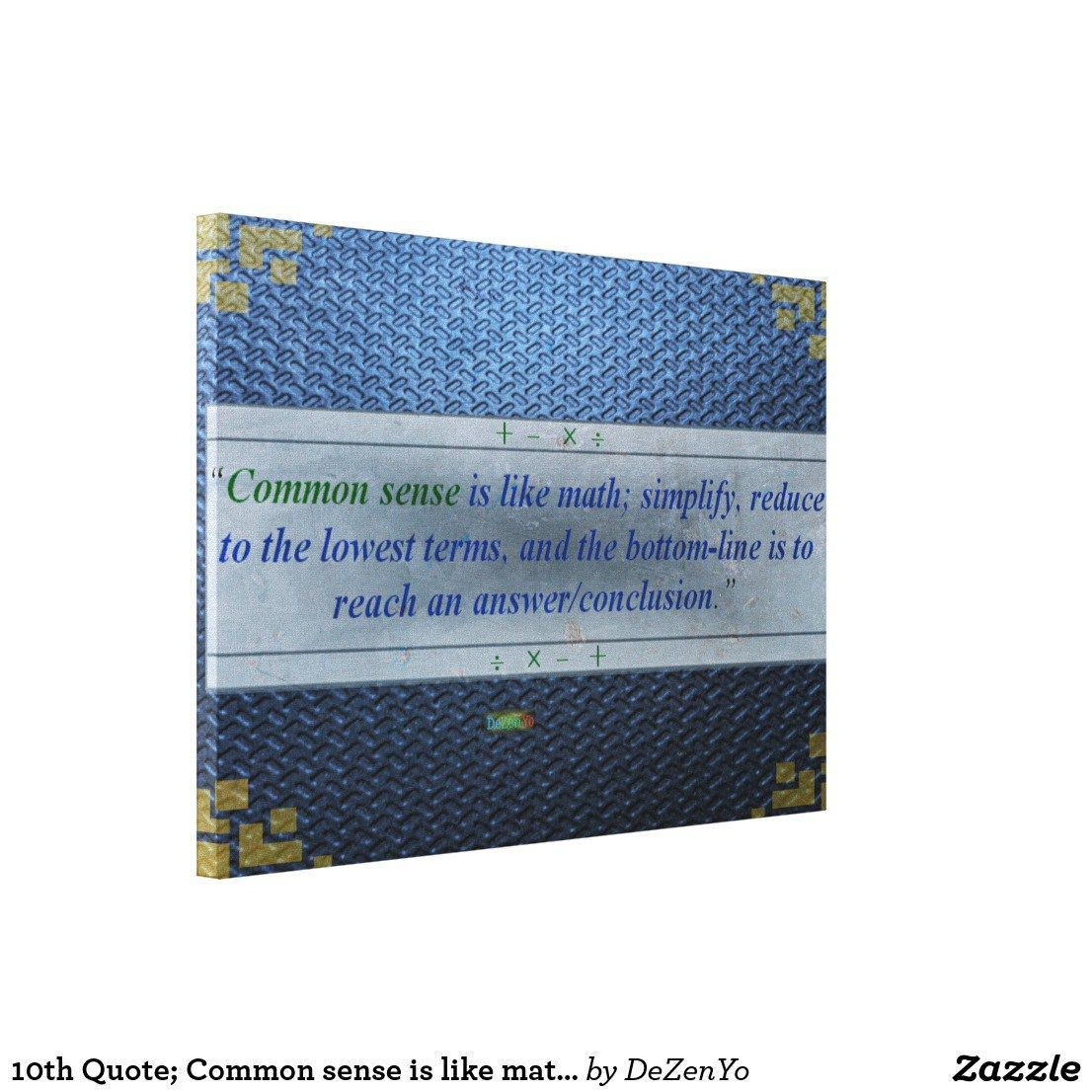 10th Quote; Common sense is like math..... Canvas Print http ...