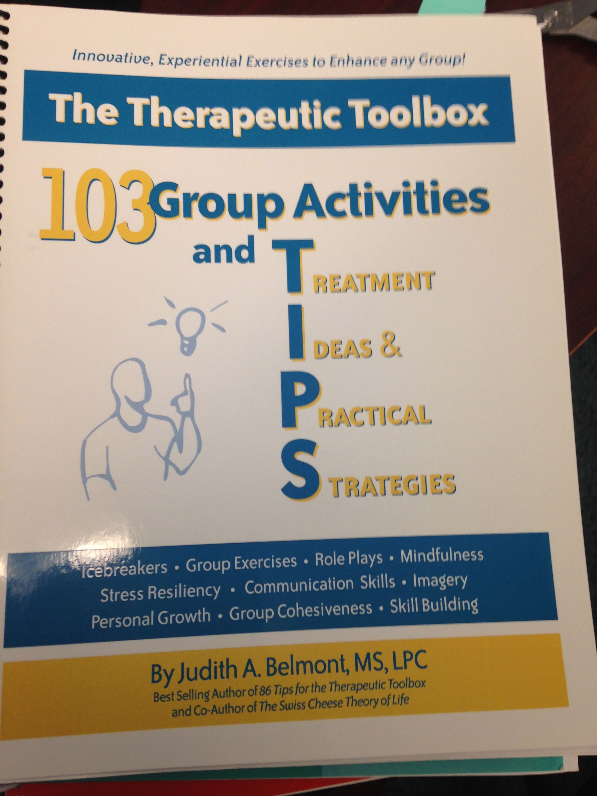 103 Group Activities and Tx ideas and practical strategies. Lots of topics  such as communication skills, Stress mgmg, mindfulness, ice breakers.