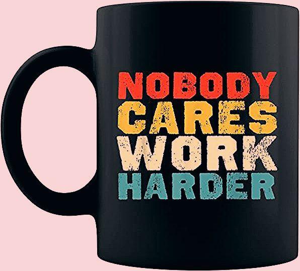 Photo of Vintage Retro Nobody Cares Work Harder Motivational Coffee Mug 11 Oz