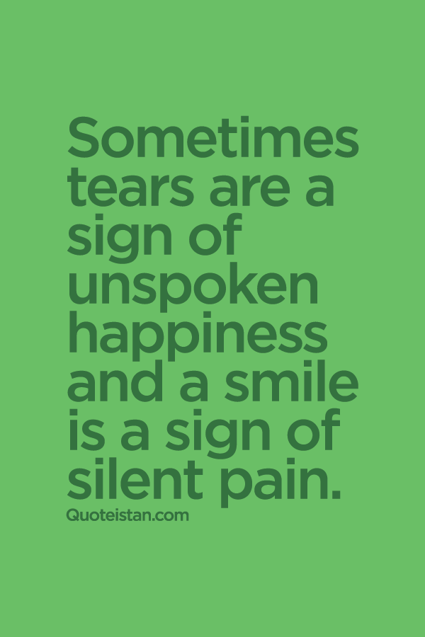 Sometimes Tears Is A Sign Of Unspoken Happiness And A Smile Is A