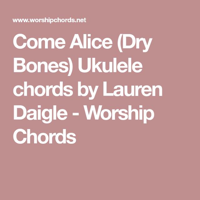 Come Alice Dry Bones Ukulele Chords By Lauren Daigle Worship