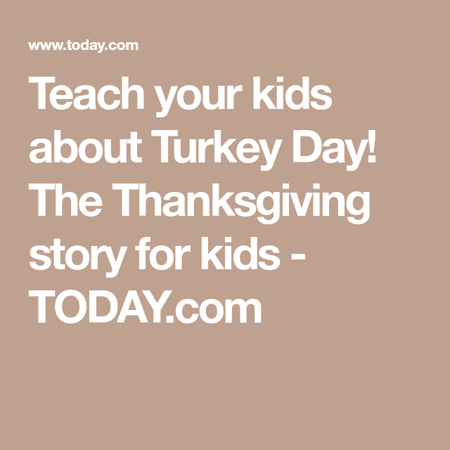 Teach your kids about Turkey Day The Thanksgiving story for kids