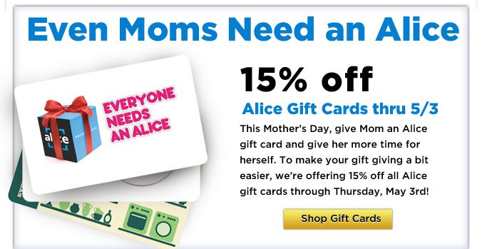 Giftcards for Alice (A shopping site that automatically adds coupons to the things you buy and lets you set up reminders for things you usually buy. They ship fast) are 15% off until May 3rd.