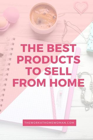 Best Products To Sell From Home Things To Sell Selling Home By