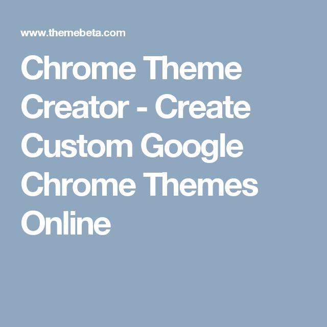 chrome theme creator create custom google chrome themes online