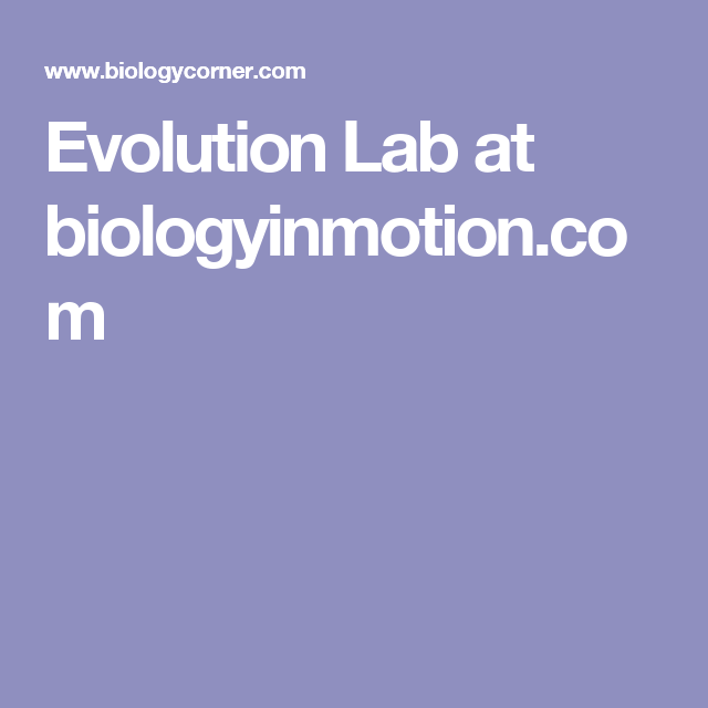 Evolution Lab at biologyinmotion.com | Biology resources ...
