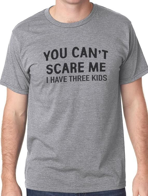 cfc706555e2f1 Dad Gift You Can't Scare Me I Have Three Kids Shirt Fathers Day Gift ...