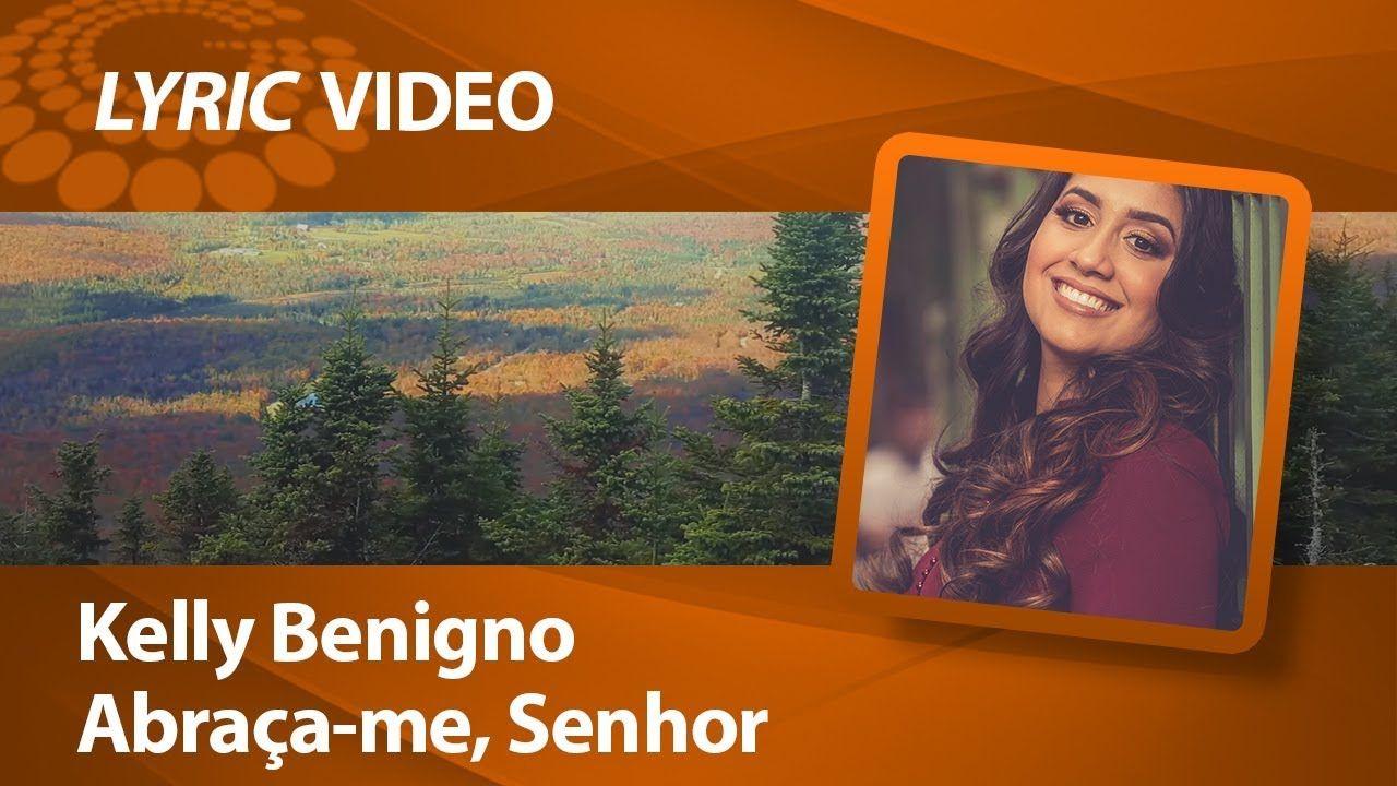 Kelly Benigno Abraca Me Senhor Lyric Video Abraco Senhor