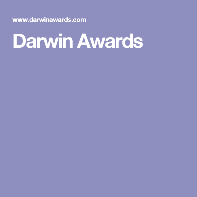 Darwin Awards Darwin Awards Pinterest Darwin Awards - 22 people surely win darwin award